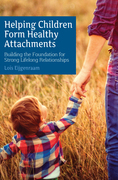 Helping Children Form Healthy Attachments: Building the Foundation for Strong Lifelong Relationships