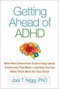 Getting Ahead of ADHD: What Next-Generation Science Says about Treatments That Work-and How You Can Make Them Work for Your Child