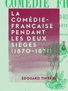 La Comédie-Française pendant les deux sièges (1870-1871)