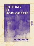 Phthisie et Horlogerie