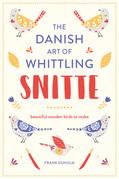 Snitte: The Danish Art of Whittling: Make beautiful wooden birds