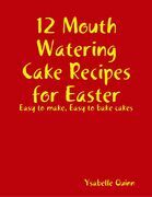 12 Mouth Watering Cake Recipes for Easter