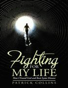 Fighting for My Life: How I Found God and Beat Lyme Disease