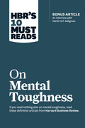 """HBR's 10 Must Reads on Mental Toughness (with bonus interview """"Post-Traumatic Growth and Building Resilience"""" with Martin Seligman) (HBR's 10 Must Reads)"""