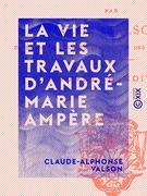 La Vie et les Travaux d'André-Marie Ampère