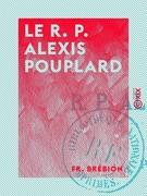 Le R. P. Alexis Pouplard