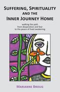 Suffering, Spirituality and the Inner Journey Home: Walking the path from desperation and fear to the peace of lived awakening