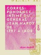 Correspondance intime du général Jean Hardy de 1797 à 1802