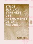 Étude sur la synthèse des phénomènes de la nature