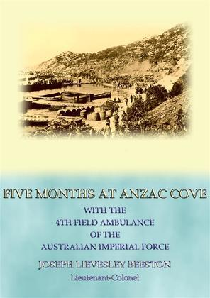 FIVE MONTHS AT ANZAC COVE - an account of the Dardanelles Campaign during WWI