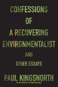 Confessions of a Recovering Environmentalist and Other Essays