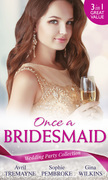 Wedding Party Collection: Once A Bridesmaid...: Here Comes the Bridesmaid / Falling for the Bridesmaid (Summer Weddings, Book 3) / The Bridesmaid's Gifts (Mills & Boon M&B)