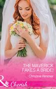 The Maverick Fakes A Bride! (Mills & Boon Cherish) (Montana Mavericks: The Great Family Roundup, Book 1)
