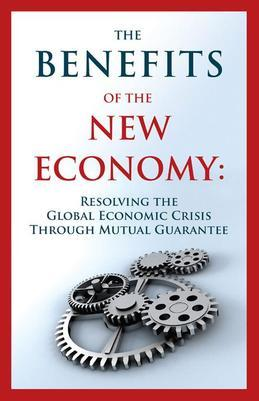 The Benefits of the New Economy: Resolving the Global Economic Crisis Through Mutual Guarantee