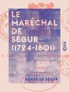 Le Maréchal de Ségur (1724-1801)