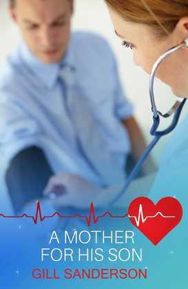 A Mother For His Son: A Heartwarming Medical Romance