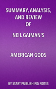 Summary, Analysis, and Review of Neil Gaiman's American Gods