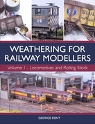 Weathering for Railway Modellers: Volume 1 - Locomotives and Rolling Stock