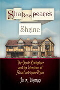 Shakespeare's Shrine: The Bard's Birthplace and the Invention of Stratford-upon-Avon