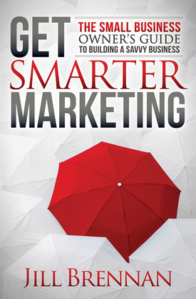 Get Smarter Marketing: The Small Business Owner's Guide to Building a Savvy Business