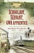 Schoolboy, Servant, GWR Apprentice: The Memoirs of Alfred Plumley 1880-1892