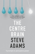 The Centre Brain: 5 Prompts To Persuasive Power