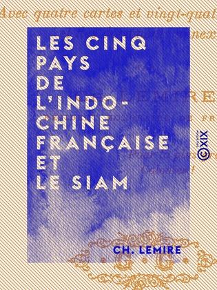 Les Cinq Pays de l'Indo-Chine française et le Siam