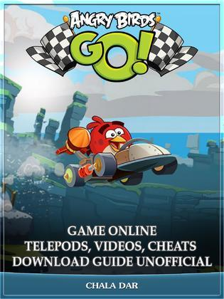 Angry Birds GO! Game Online Telepods, Videos, Cheats Download Guide Unofficial