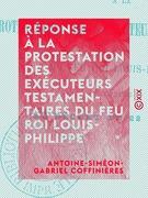 Réponse à la protestation des exécuteurs testamentaires du feu roi Louis-Philippe