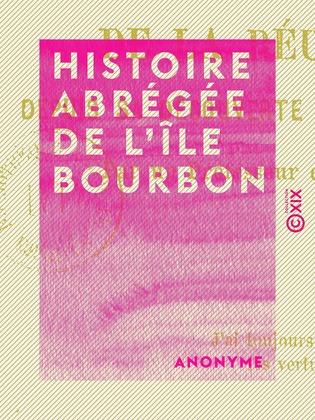 Histoire abrégée de l'île Bourbon