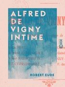 Alfred de Vigny intime