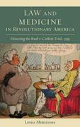 Law and Medicine in Revolutionary America: Dissecting the Rush v. Cobbett Trial, 1799