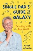 The Single Dad's Guide to the Galaxy: Parenting in the Real World