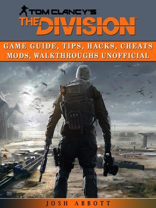 Tom Clancys The Division Game Guide, Tips, Hacks, Cheats Mods, Walkthroughs Unofficial