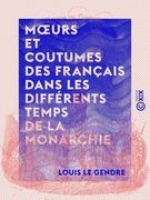 Mœurs et coutumes des Français dans les différents temps de la monarchie
