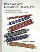 Beading and Designing Bracelets: Learn to Design Your Own Original Bracelets From a Basic Pattern
