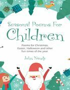 Seasonal Poems for Children: Poems for Christmas, Easter, Halloween and Other Fun Times of the Year.