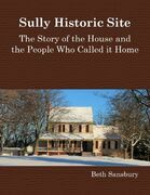 Sully Historic Site: The Story of the House and the People Who Called It Home