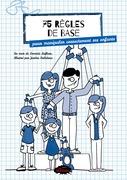 75 règles de base pour manipuler correctement ses enfants
