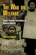 The War on Welfare: Family, Poverty, and Politics in Modern America