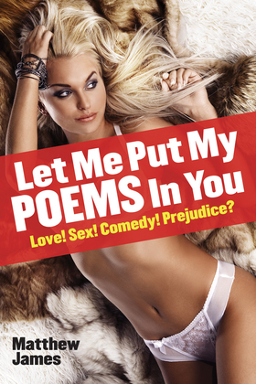 Let Me Put My Poems In You: Love! Sex! Comedy! Prejudice?