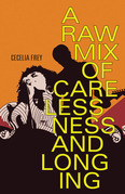A Raw Mix of Carelessness and Longing