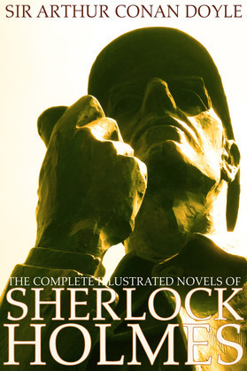 The Complete Illustrated Novels of Sherlock Holmes: A Study in Scarlet, The Sign of the Four, The Hound of the Baskervilles & The Valley of Fear (Engage Books) (Illustrated)