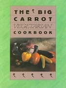 The Big Carrot Vegetarian Cookbook