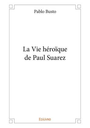 La Vie héroïque de Paul Suarez