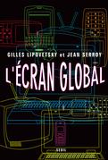 L'Ecran global. Cinéma et culture-médias à l'âge hypermoderne