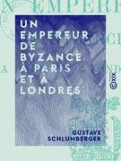 Un empereur de Byzance à Paris et à Londres