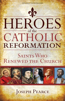 Heroes of the Catholic Reformation: Saints Who Renewed the Church