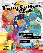 Fussy Cutters Club: A Boot Camp for Mastering Fabric Play - 14 Projects