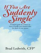 If You Are Suddenly Single:  A Helpful Guide for Widows On How to Handle Your Finances After the Death of Your Spouse